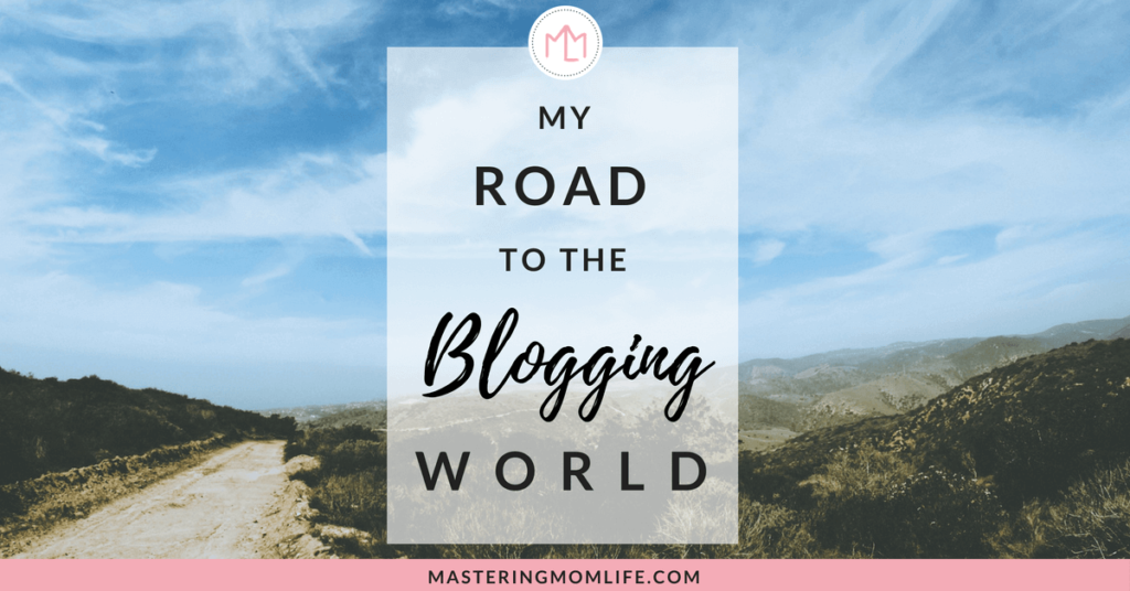 My Road to the Blogging World | Why I Started a Mom Blog