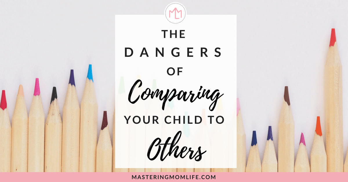 The Dangers of Comparing Your Child to Others | And How to Prevent Them | Motherhood | Mom Life Hacks | #momadvice #momlife