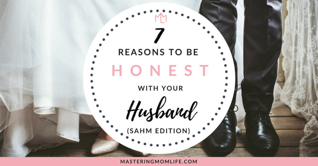 7 Reasons To Be Honest With Your Husband: Stay at Home Mom Edition | Marriage Tips | New Parents | Communication | #marriage #stayathomemom