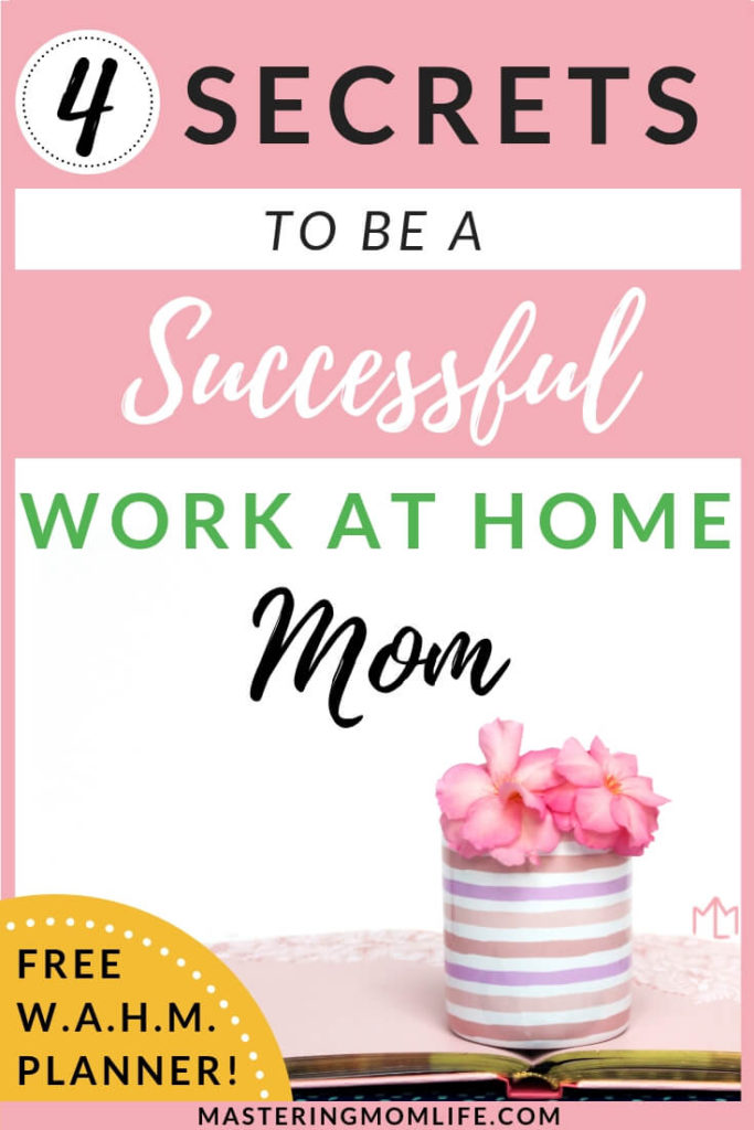 4 Secrets to Be a Successful And Sane Work at Home Mom | Work at Home Mom Life | Work At Home Mom for Beginners | Work at Home Mom Routine | Free Planner Printable | Work at Home Mom Planner | Work at Home Mom Tips | Mom life | #momlife #workathomemom