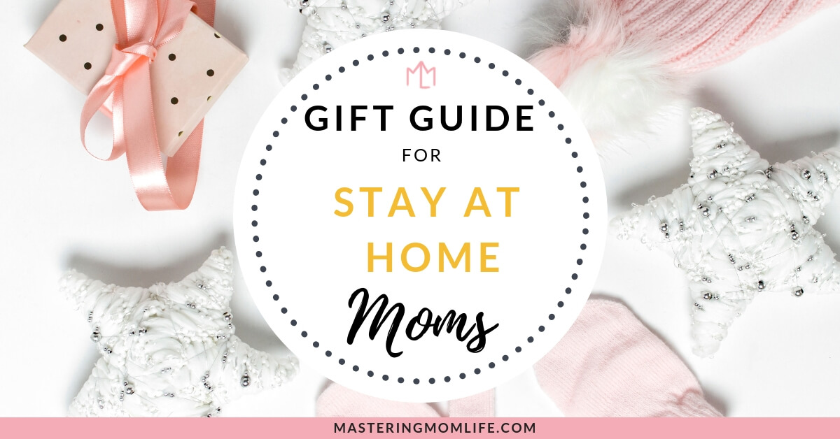 Stay At Home Mom Gift Guide | Gifts for Stay At Home Moms