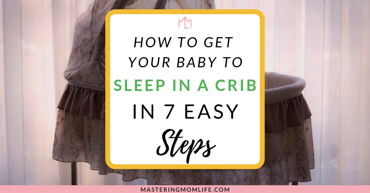 How to get your baby to sleep in a crib in 7 easy steps