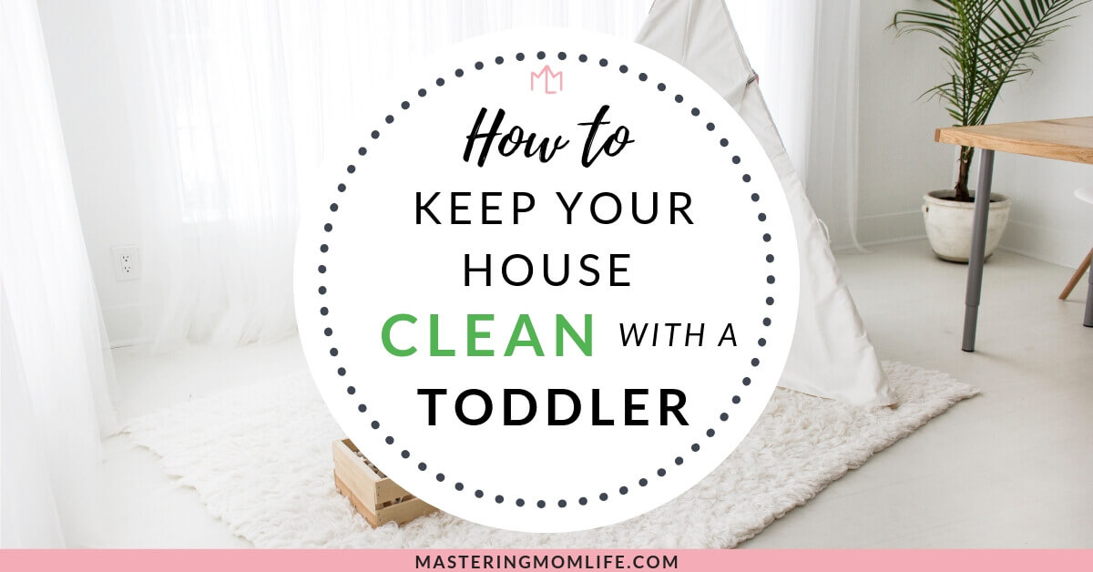 How to keep your house clean with a toddler
