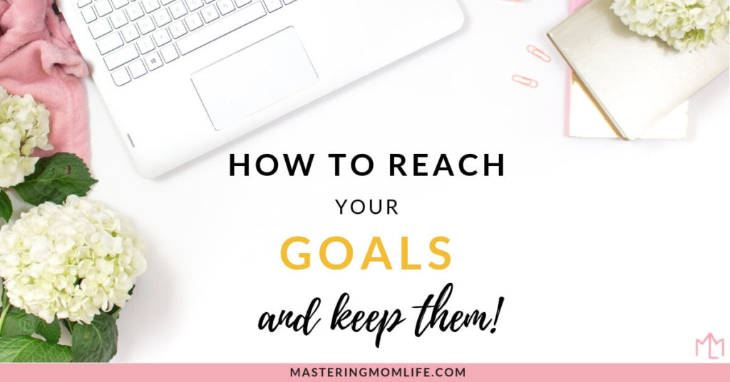 How to Reach Your Goals in 3 Easy Steps and Actually Keep Them!
