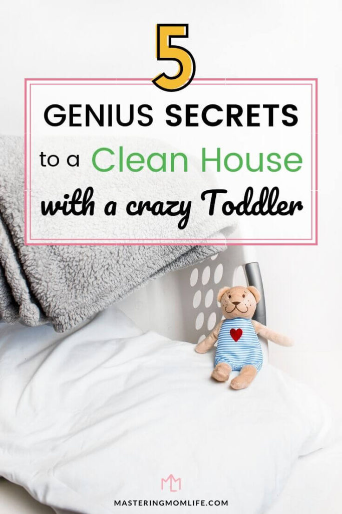 5 Secrets to a clean house with a crazy toddler