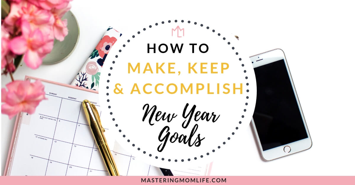 How to Make, Keep and Accomplish New Year Goals