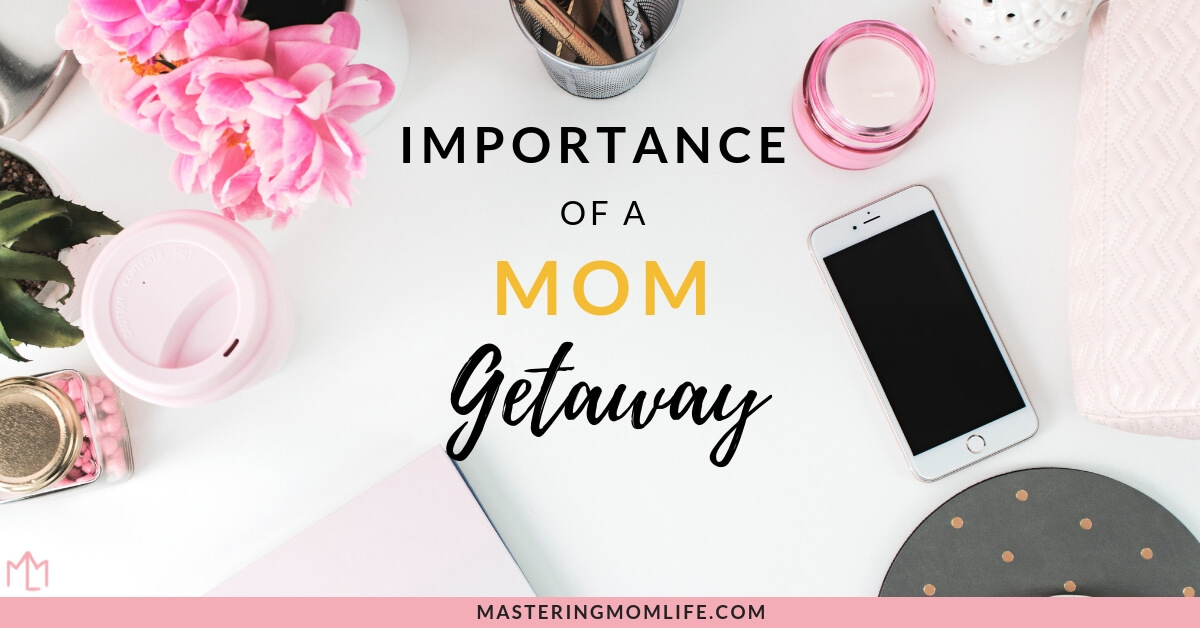 The importance of a mom's getaway weekend | reasons to have a mom getaway