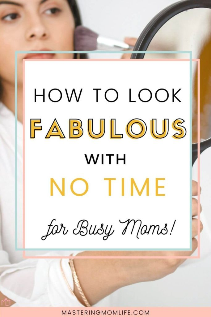 How to look fabulous with no time for busy moms