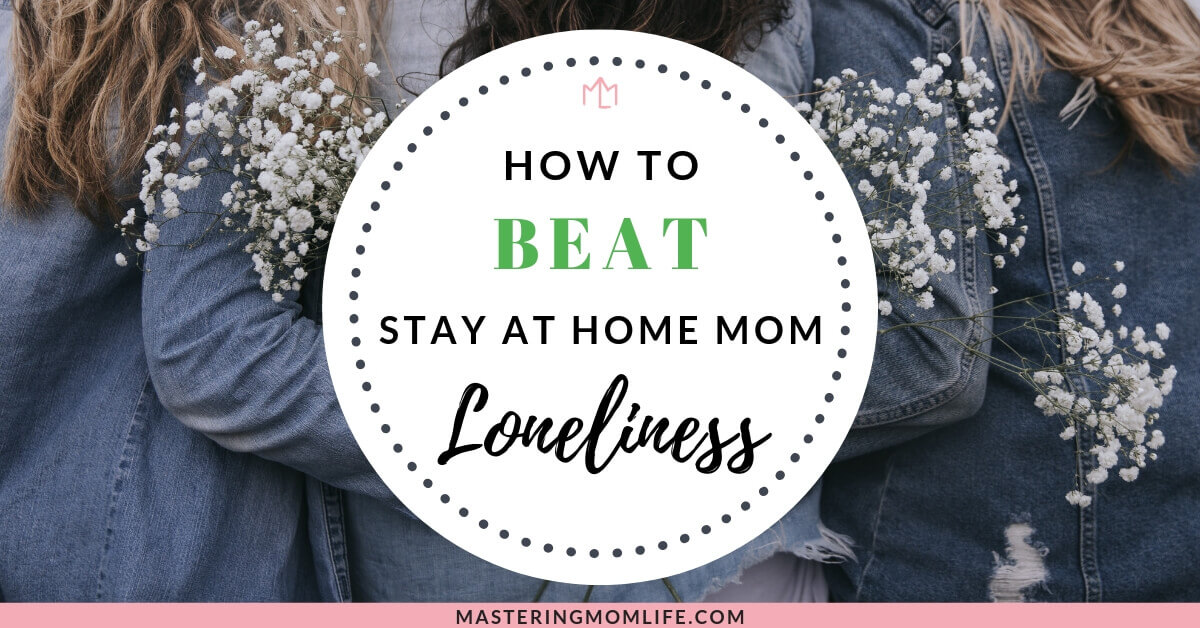 How to beat stay at home mom loneliness