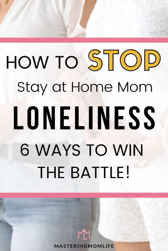How to stop stay at home mom loneliness: 6 ways to win the battle