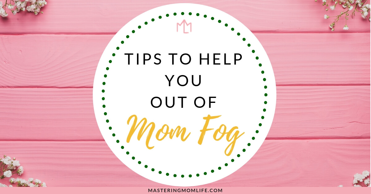 Tips to get you out of your mom fog