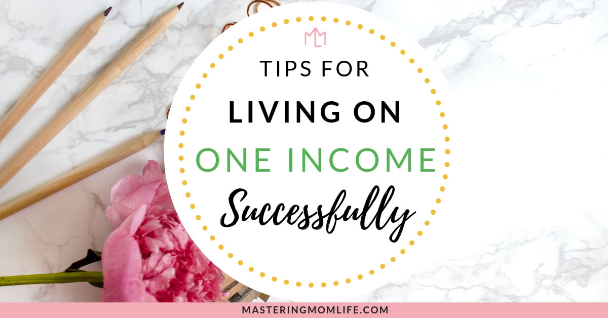 Tips to living on one income successfully as a stay at home mom