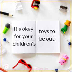 It's okay for your children's toys to be out | getting your house ready for guests