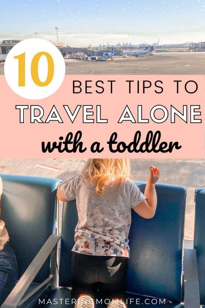 10 Best Tips to Easily Travel Alone with a Toddler!