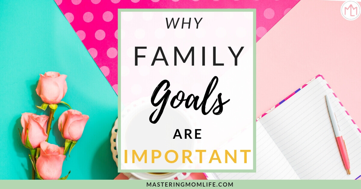 Why Family Goals are Important